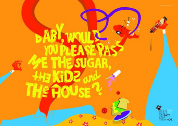 De Cabron: Baby, would you please pass me the sugar, the kids and the house? Print Ad by 3A Worldwide Rio de Janeiro