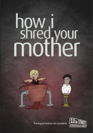 13eme Rue (13th Street): How I shred your mother Print Ad by Miami Ad School Hamburg