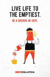 BBDO Malaysia: Be a chicken - Live life to the emptiest. Print Ad by BBDO Kuala Lumpur