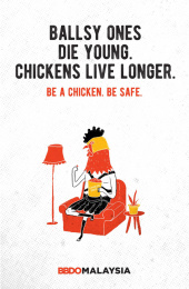 BBDO Malaysia: Be a chicken - Ballsy ones die young. Chickens live longer. Print Ad by BBDO Kuala Lumpur