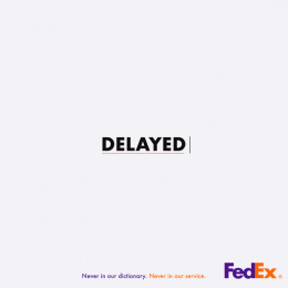 Fedex: Delayed. Never in our dictionary. Never in our service. Print Ad by Pipe bomb Advertising, Bengaluru, India